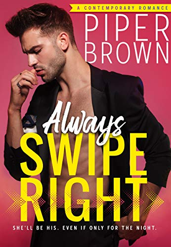 Always Swipe Right by [Piper Brown]
