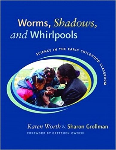 Worms Shadows And Whirlpools Science In The Early Childhood Classroom