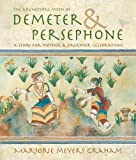 The Archetypal Myth of Demeter & Persephone: A Story for Mother & Daughter Celebrations