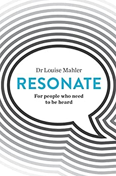 Resonate: For People Who Need to Be Heard by [Louise Mahler]
