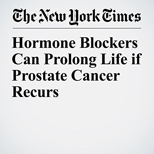Hormone Blockers Can Prolong Life if Prostate Cancer Recurs audiobook cover art
