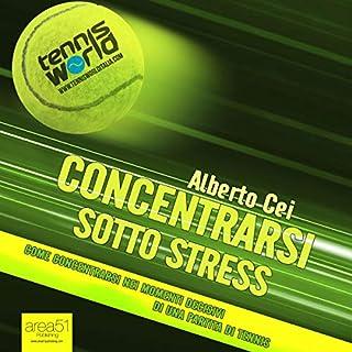 Concentrarsi sotto stress     Come concentrarsi nei momenti decisivi di una partita di tennis              Di:                                                                                                                                 Alberto Cei                               Letto da:                                                                                                                                 Lorenzo Visi                      Durata:  42 min     7 recensioni     Totali 4,0