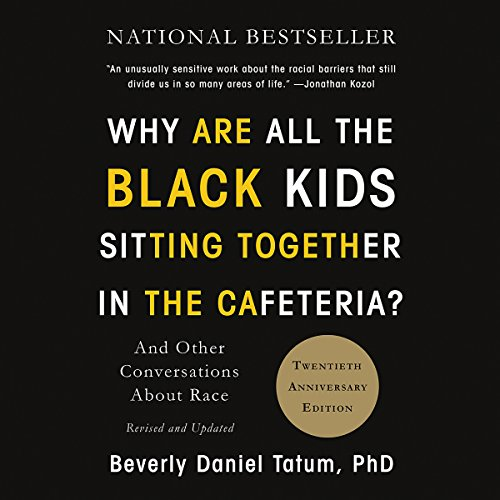 Why Are All the Black Kids Sitting Together in the Cafeteria?     And Other Conversations About Race              By:                                                                                                                                 Beverly Daniel Tatum                               Narrated by:                                                                                                                                 Beverly Daniel Tatum                      Length: 13 hrs and 27 mins     429 ratings     Overall 4.7