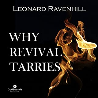 Why Revival Tarries                   By:                                                                                                                                 Leonard Ravenhill                               Narrated by:                                                                                                                                 William Crockett                      Length: 4 hrs and 53 mins     93 ratings     Overall 4.6