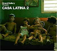 Grand Gallery presents CASA LATINA 2