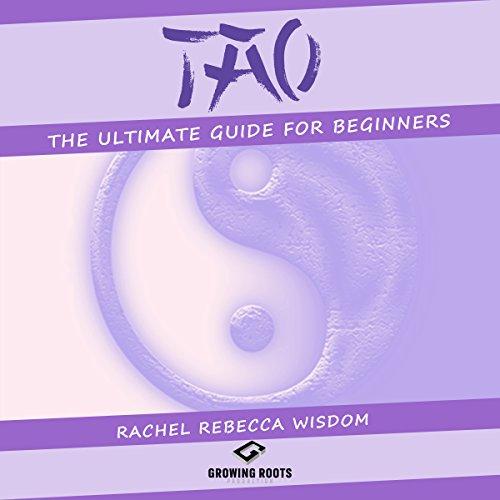 Tao     The Ultimate Guide for Beginners              Autor:                                                                                                                                 Rachel Rebecca Wisdom                               Sprecher:                                                                                                                                 JD Kelly                      Spieldauer: 1 Std. und 16 Min.     Noch nicht bewertet     Gesamt 0,0