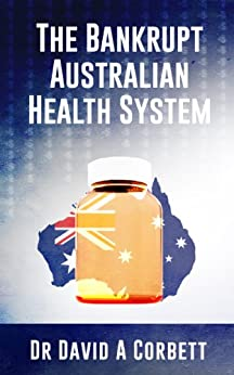 The Bankrupt Australian Health System by [David Corbett]