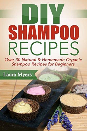 DIY Shampoo Recipes: Over 30 Natural & Homemade Organic Shampoo Recipes for Beginners (Natural, Homemade, Organic, Shampoo, Conditioner, Hair products, ... Shampoo, For beginners) (English Edition)