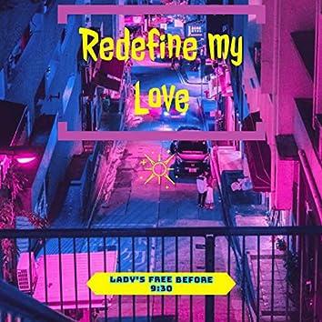 Redefine My Love