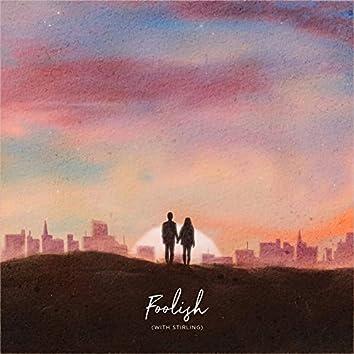 Foolish (feat. Stirling)