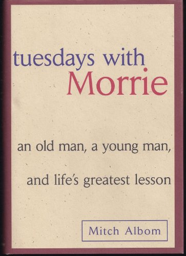 Tuesdays with Morrie: An Old Man, a Young Man, & Life