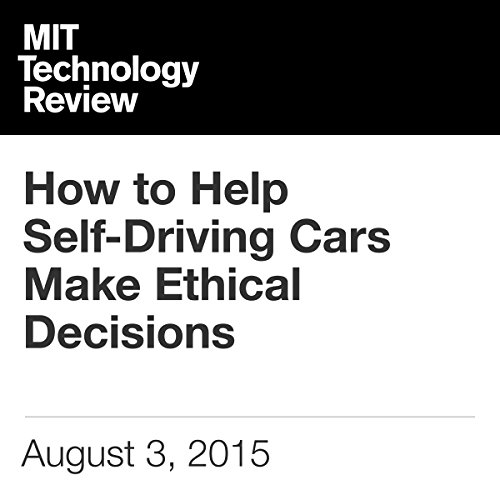 How to Help Self-Driving Cars Make Ethical Decisions                   By:                                                                                                                                 Will Knight                               Narrated by:                                                                                                                                 Elizabeth Wells                      Length: 5 mins     Not rated yet     Overall 0.0