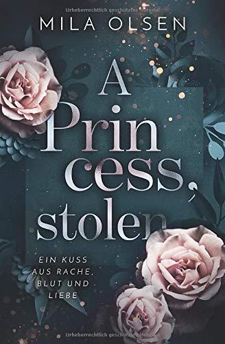 A Princess, stolen (Ein Kuss aus Rache, Blut und Liebe, Band 1)