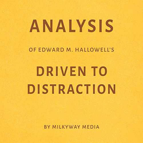 Analysis of Edward M. Hallowell's Driven to Distraction                   By:                                                                                                                                 Milkyway Media                               Narrated by:                                                                                                                                 Conner Goff                      Length: 24 mins     Not rated yet     Overall 0.0