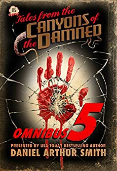 Tales from the Canyons of the Damned: Omnibus No. 5 by [Daniel Arthur Smith, Peter Cawdron, D.K. Cassidy, Jason LaVelle, Jon Frater, Paul K. Swardstrom, Kevin Lauderdale, Terry R. Hill, Philip Harris , Christopher J. Valin]