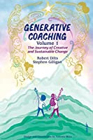 Generative Coaching Volume 1: The Journey of Creative and Sustainable Change