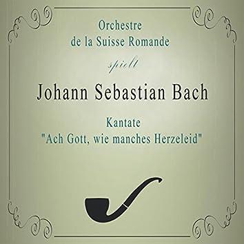 "Orchestre de la Suisse Romande spielt: Johann Sebastian Bach: Kantate ""Ach Gott, wie manches Herzeleid"" (Live)"