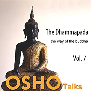 The Dhammapada Vol. 7     The Way of the Buddha              By:                                                                                                                                 Osho                               Narrated by:                                                                                                                                 Osho                      Length: 15 hrs and 41 mins     1 rating     Overall 5.0