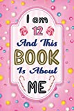 I am 12 And This Book Is About Me: A Candies themed Journal, Sketchbook And Coloring Book For 12 Years Old Girls| Write Draw note And Color Notebook