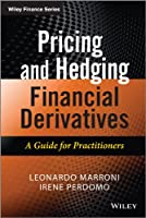 Pricing and Hedging Financial Derivatives: A Guide for Practitioners (The Wiley Finance Series)