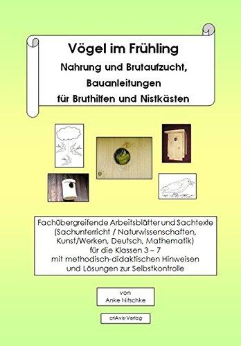 Vögel im Frühling. Nahrung und Brutaufzucht, Bauanleitungen für Bruthilfen und Nistkästen: Fachübergreifende Arbeitsblätter und Sachtexte ... und Lösungen zur Selbstkontrolle DIN A4