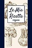 Le Mie Ricette | Vegane: Quaderno per Scrivere le tue Ricette Preferite in un Comodo formato a5, con 100 Schede da Compilare, Indice e pratica Tabella delle Calorie (Le mie ricette | Vintage)