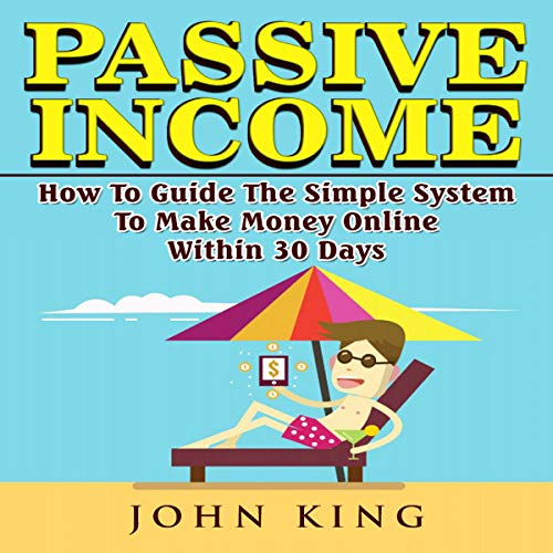 Passive Income How to Guide the Simple System to Make Money Online Within 30 Days audiobook cover art