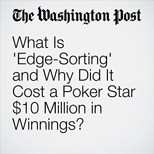 What Is 'Edge-Sorting' and Why Did It Cost a Poker Star $10 Million in Winnings? copertina