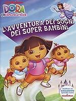 Dora L'Esploratrice - L'Avventura Dei Sogni Dei Super Bambini [Italian Edition]