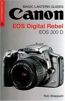 Magic Lantern Guides  Canon EOS Digital Rebel  EOS 300 D  A Lark Photography Book