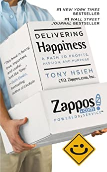 Delivering Happiness: A Path to Profits, Passion, and Purpose by [Tony Hsieh]