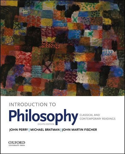 Compare Textbook Prices for Introduction to Philosophy: Classical and Contemporary Readings 8 Edition ISBN 9780190698720 by Perry, John,Bratman, Michael,Fischer, John Martin
