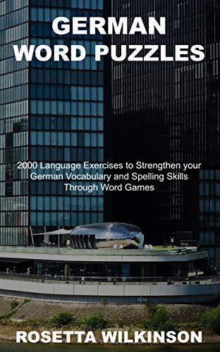 German Word Puzzles: 2000 Language Exercises to Strengthen your German Vocabulary and Spelling Skills Through Word Games (Creative German Learning Techniques Book 6)