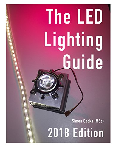 The LED Lighting Guide: For home project builders, constructors and installers.