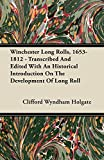 Winchester Long Rolls, 1653-1812 - Transcribed And Edited With An Historical Introduction On The Development Of Long Roll