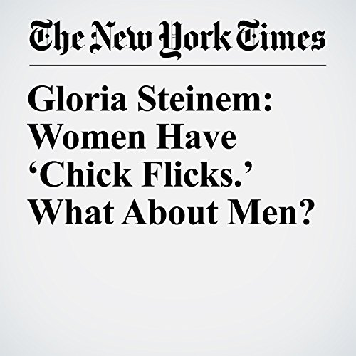 Gloria Steinem: Women Have 'Chick Flicks.' What About Men? audiobook cover art