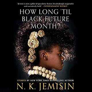 How Long 'Til Black Future Month?     Stories              Written by:                                                                                                                                 N. K. Jemisin                               Narrated by:                                                                                                                                 Shayna Small,                                                                                        Gail Nelson-Holgate,                                                                                        Robin Ray Eller,                   and others                 Length: 14 hrs and 10 mins     3 ratings     Overall 4.3