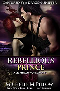 Rebellious Prince: A Qurilixen World Novel (Captured by a Dragon-Shifter Book 2) by [Michelle M. Pillow]