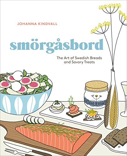 Smorgasbord: The Art of Swedish Breads and Savory Treats [A Cookbook]