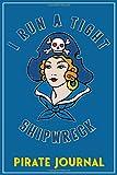 I Run A Tight Shipwreck, Pirate Journal: Blue Pirate Buccaneer Sailor Girl Retro Tattoo Flash themed...