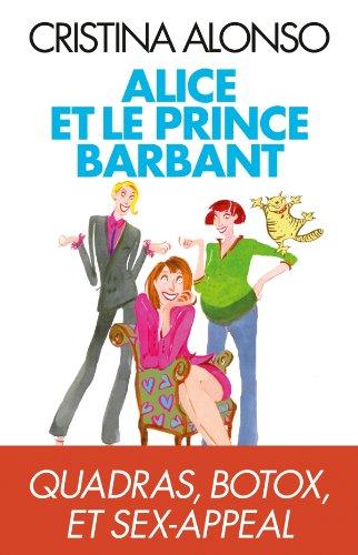 Alice et le prince barbant : Quadras, botox et sex-appeal (French Edition)