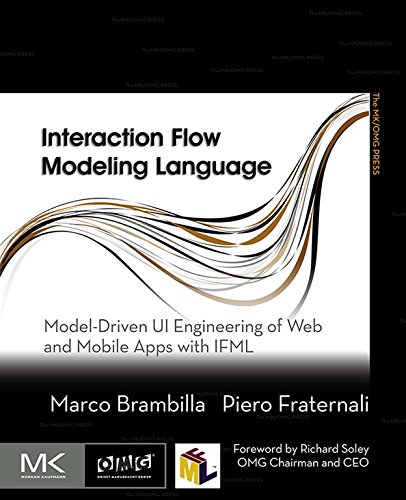 Interaction Flow Modeling Language: Model-Driven UI Engineering of Web and Mobile Apps with IFML (The MK/OMG Press) (English Edition)