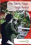 Me llamo Yago, Yago Ayala (A1-A2): Lecturas fáciles en español (Lecturas Yago Ayala)