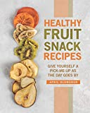 Healthy Fruit Snack Recipes: Give Yourself A Pick-Me-Up as The Day Goes By