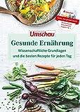 Apotheken Umschau: Gesunde Ernährung: Unser Expertenwissen und die besten Rezepte für jeden Tag. (Die Buchreihe der Apotheken Umschau, Band 1)