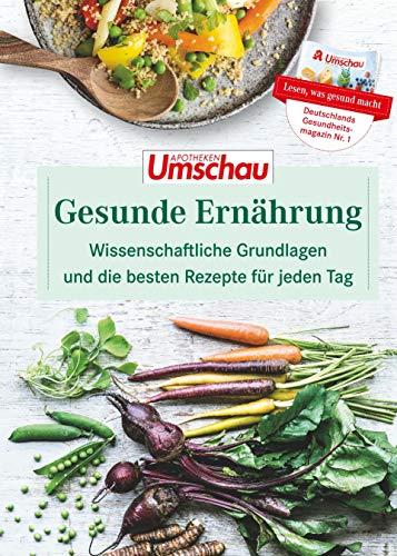 Apotheken Umschau: Gesunde Ernährung: Unser Expertenwissen und die besten Rezepte für jeden Tag.