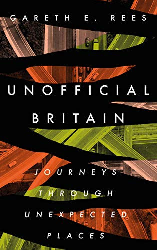 Unofficial Britain: Journeys Through Unexpected Places (