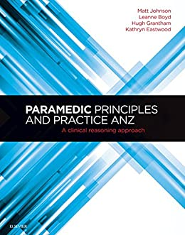 Paramedic Principles and Practice ANZ - E-Book: A Clinical Reasoning Approach by [Matt Johnson, Leanne Boyd, Hugh Grantham, Kathryn Eastwood]