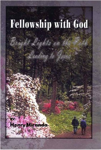 Book: Fellowship with God Bright lights on the path leading to Jesus by Henry Miranda