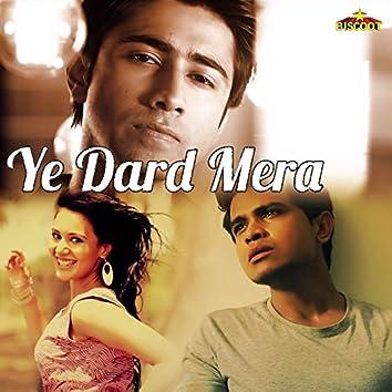 Ye Dard Mera